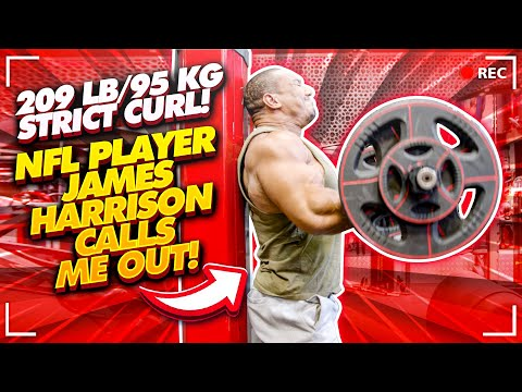 209 LB / 95 KG STRICT CURL! + NFL PLAYER JAMES HARRISON CALLS ME OUT!